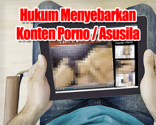 Hukum Menyebarkan Konten Porno / Asusila
